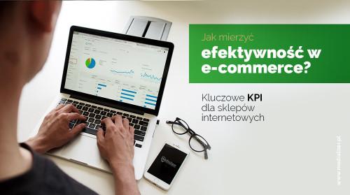 Jak mierzyć efektywność w e-commerce? Kluczowe KPI dla sklepów internetowych