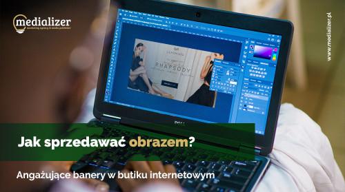 Jak sprzedawać obrazem? Angażujące banery w butiku internetowym