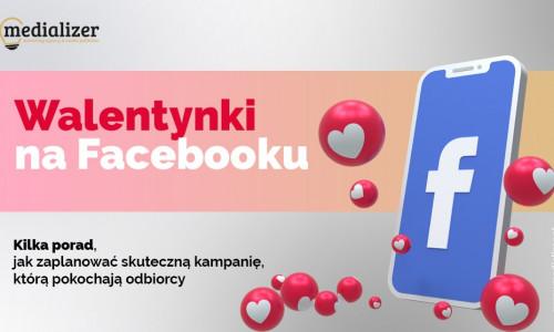 Walentynki na Facebooku – kilka porad, jak zaplanować skuteczną kampanię, którą pokochają odbiorcy