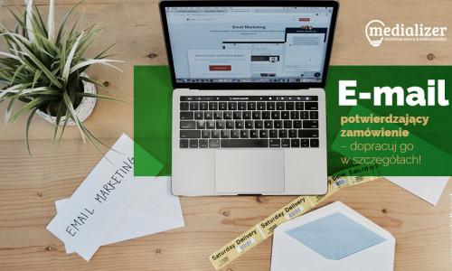 E-mail potwierdzający zamówienie – dopracuj go w szczegółach!