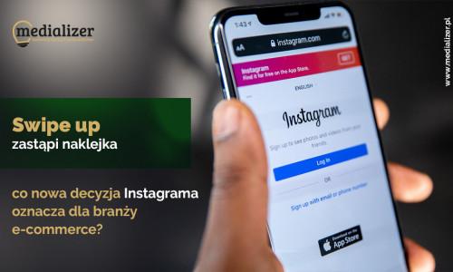 """""""Swipe up"""" zastąpi naklejka – co nowa decyzja Instagrama oznacza dla branży e-commerce?"""