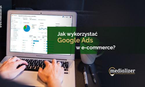 Jak wykorzystać Google Ads w e-commerce?